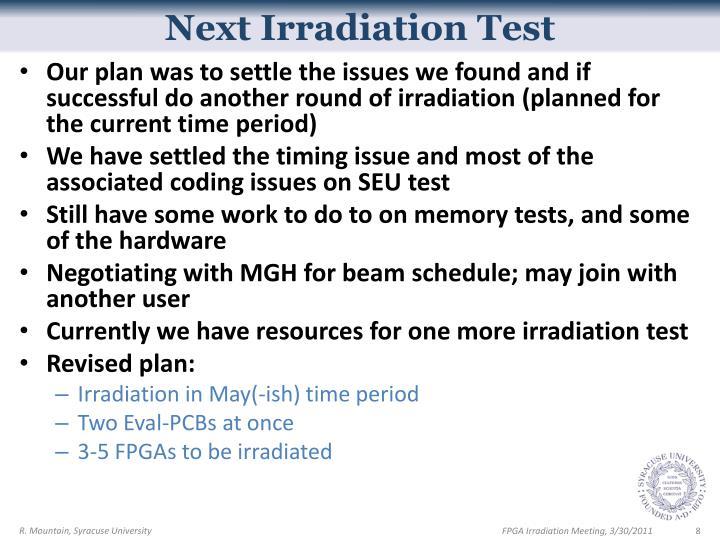 Next Irradiation Test