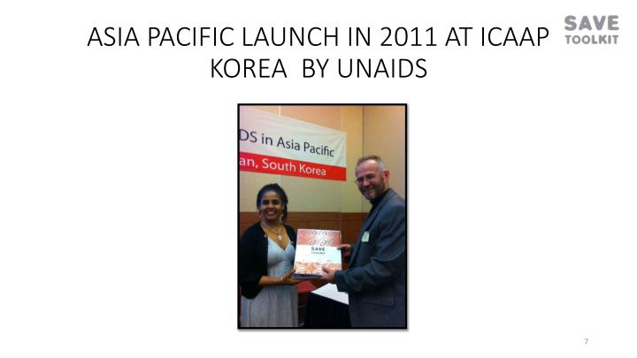 ASIA PACIFIC LAUNCH IN 2011 AT ICAAP KOREA  BY UNAIDS