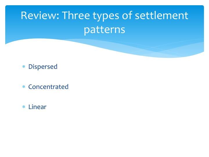 Review: Three types of settlement patterns