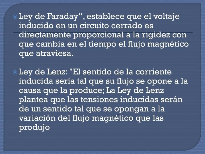 """Ley de Faraday"""", establece que el voltaje inducido en un circuito cerrado es directamente proporcional a la rigidez con que cambia en el tiempo el flujo magnético que"""