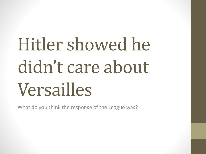 Hitler showed he didn't care about Versailles
