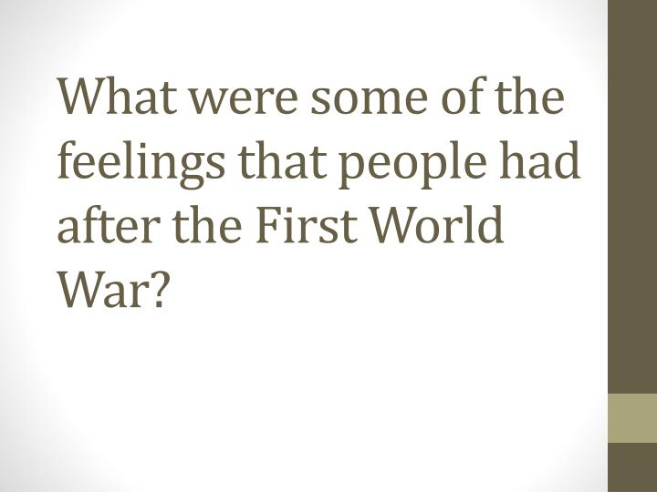 What were some of the feelings that people had after the First World War?