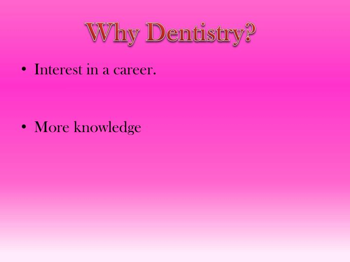 Why Dentistry?