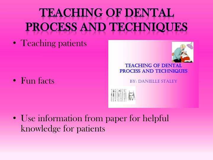 Teaching of dental process and techniques