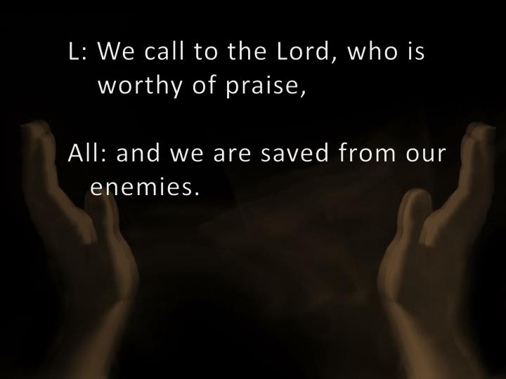 L: We call to the Lord, who is