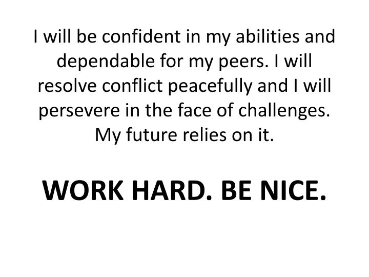 I will be confident in my abilities and dependable for my peers. I will resolve conflict peacefully ...
