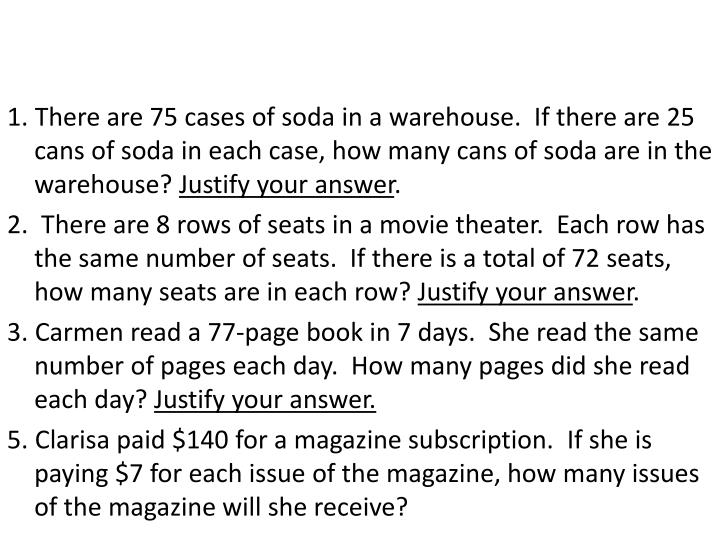1. There are 75 cases of soda in a warehouse.  If there are 25 cans of soda in each case, how many cans of soda are in the warehouse?