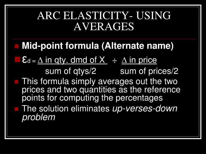 ARC ELASTICITY- USING AVERAGES