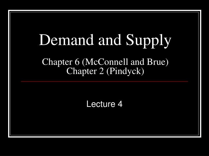 Demand and supply chapter 6 mcconnell and brue chapter 2 pindyck