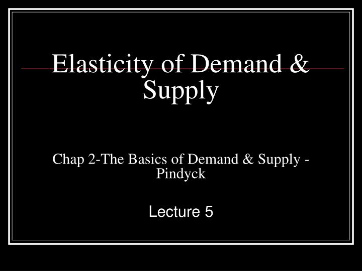 Elasticity of Demand &