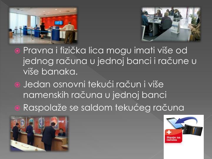 Pravna i fizička lica mogu imati više od jednog računa u jednoj banci i račune u više banaka.