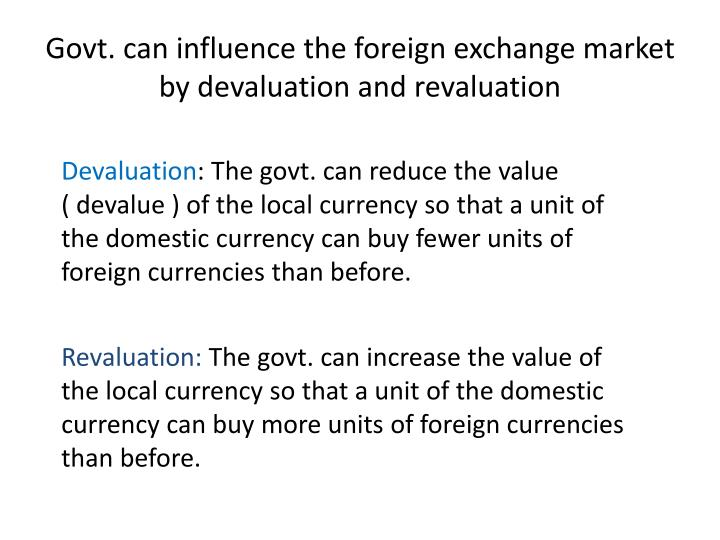 Govt. can influence the foreign exchange market by devaluation and revaluation