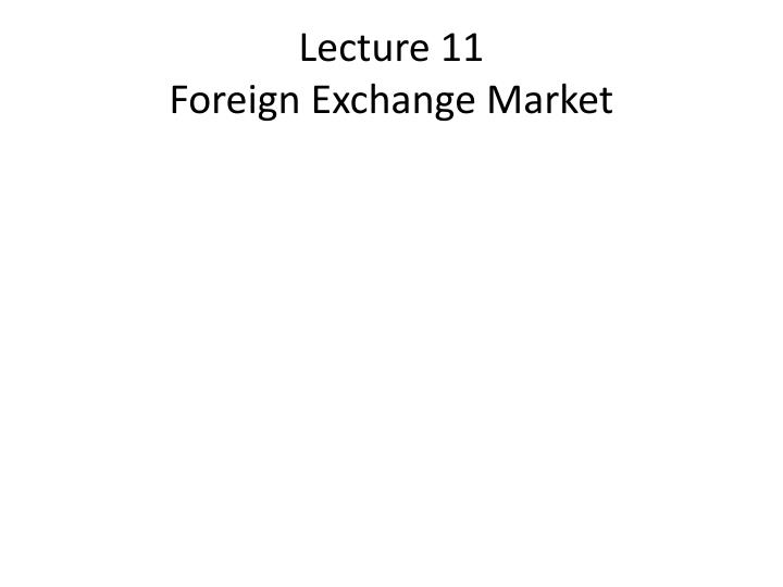 Lecture 11 foreign exchange market