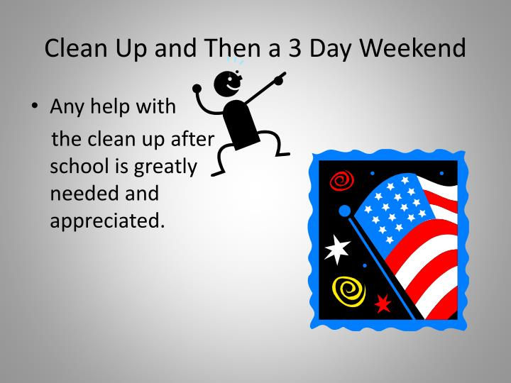 Clean Up and Then a 3 Day Weekend