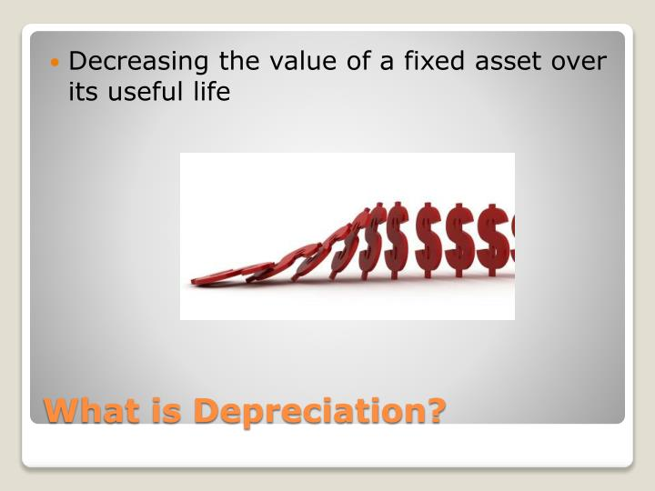 Decreasing the value of a fixed asset over its useful life