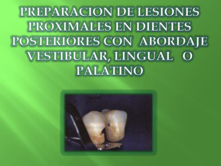 PREPARACION DE LESIONES PROXIMALES EN DIENTES POSTERIORES CON
