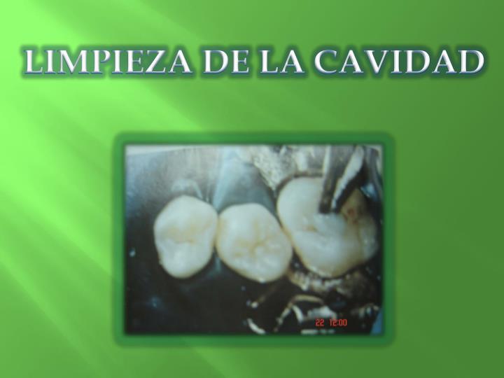 LIMPIEZA DE LA CAVIDAD