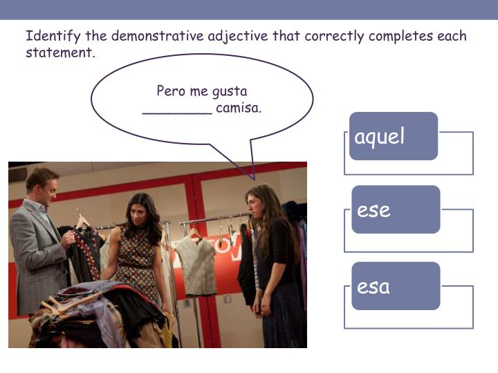 Identify the demonstrative adjective that correctly completes each
