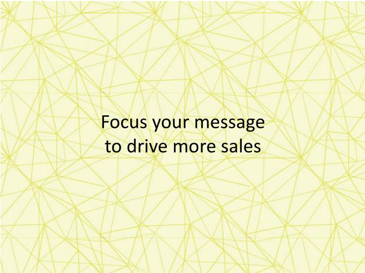 Focus your message