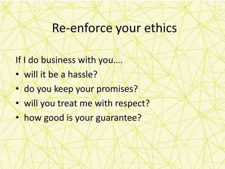 Re-enforce your ethics