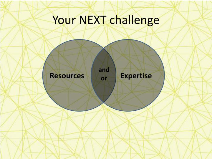 Your NEXT challenge
