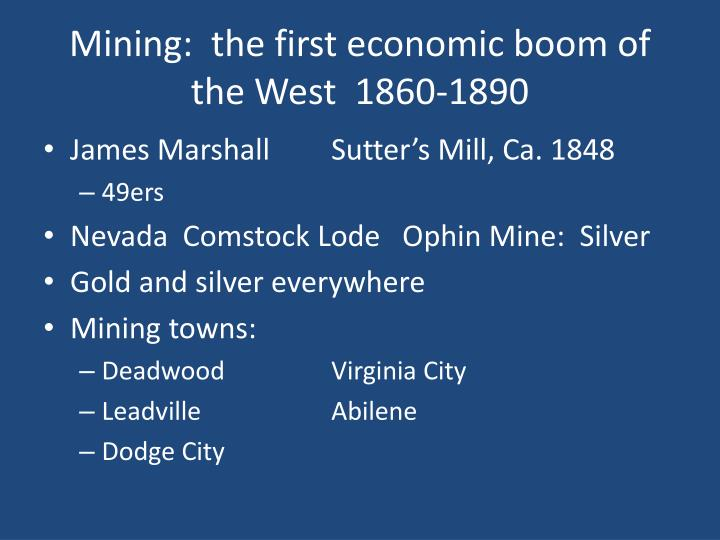 Mining:  the first economic boom of the West  1860-1890