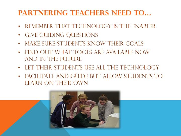 Partnering teachers need to…