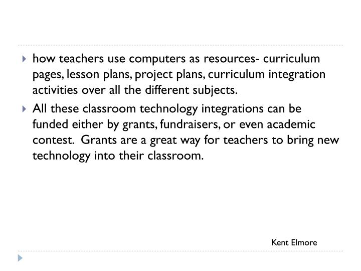 how teachers use computers as resources- curriculum pages, lesson plans, project plans, curriculum integration activities over all the different subjects.