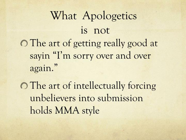 What apologetics is not