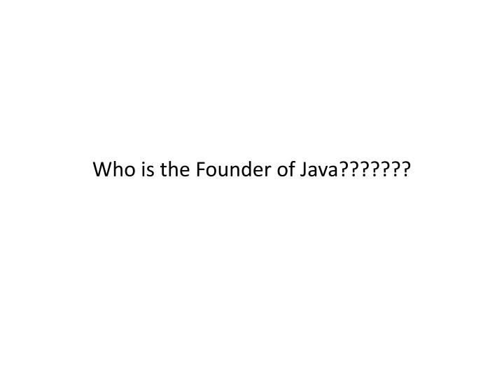 Who is the Founder of Java???????