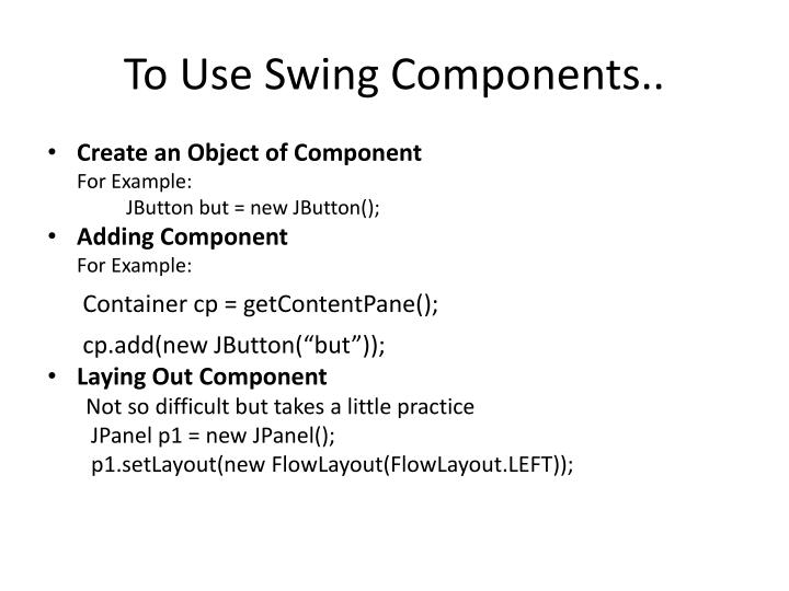 To Use Swing Components..