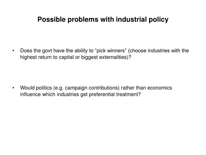 Possible problems with industrial policy
