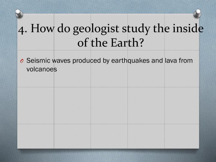 How do geologists study the earth's interior - answers.com