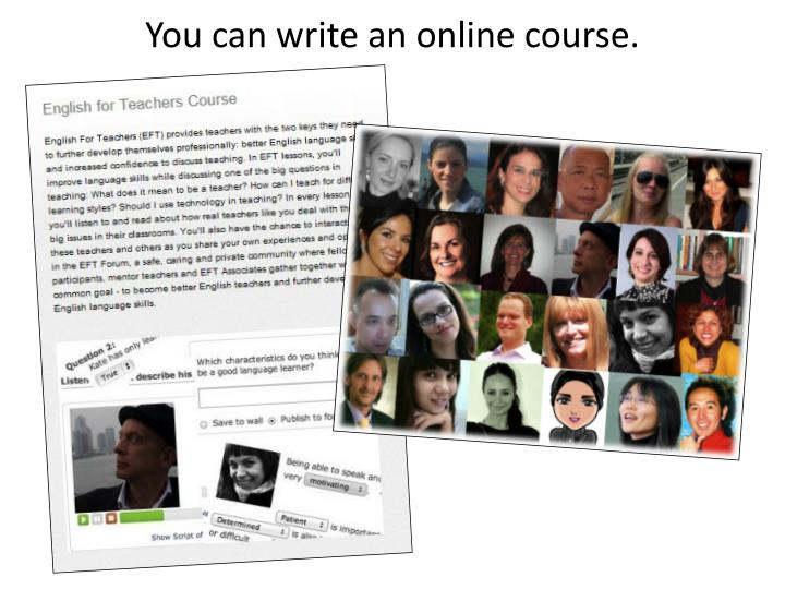 You can write an online course.
