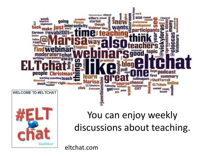 You can enjoy weekly discussions about teaching.