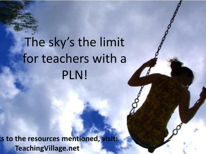 The sky's the limit for teachers with a PLN!