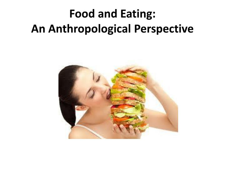 Food and eating an anthropological perspective