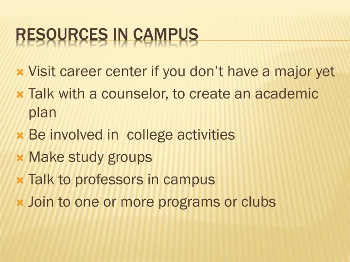 Visit career center if you don't have a major yet