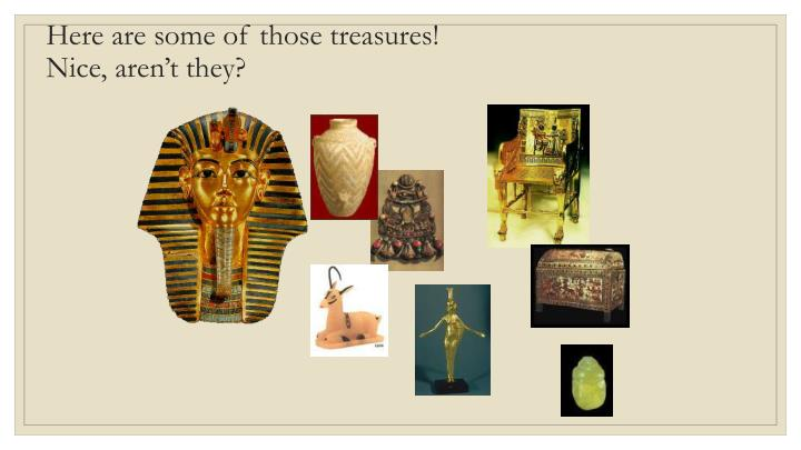 Here are some of those treasures!