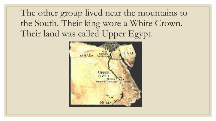 The other group lived near the mountains to the South. Their king wore a White Crown. Their land was...