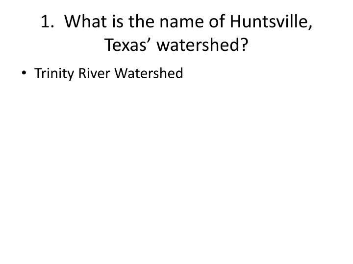1 what is the name of huntsville texas watershed