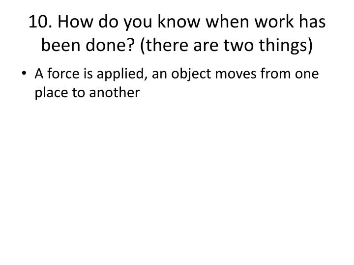 10. How do you know when work has been done? (there are two things)