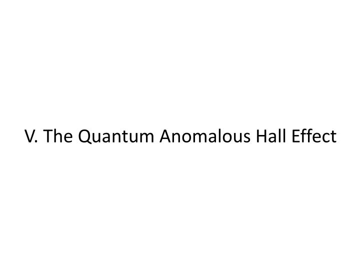 V. The Quantum Anomalous Hall Effect