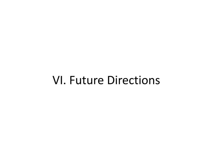 VI. Future Directions