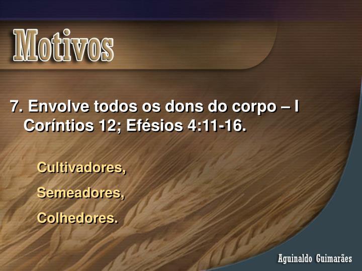 Envolve todos os dons do corpo – I Coríntios 12; Efésios 4:11-16.