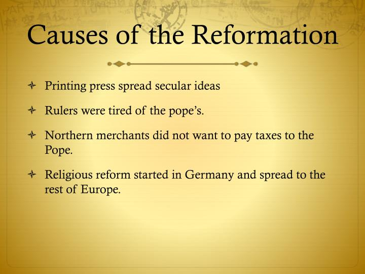 cause of reformation Causes of the reformation the causes of the great religious revolt of the sixteenth century must be sought as far back as the fourteenth the doctrine of the church, .
