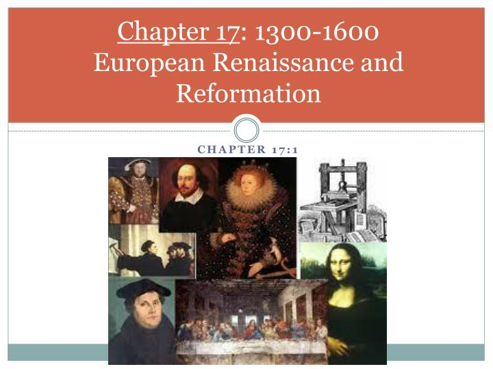 History Chapter 17 – European Renaissance and Reformation, 1300 – 1600