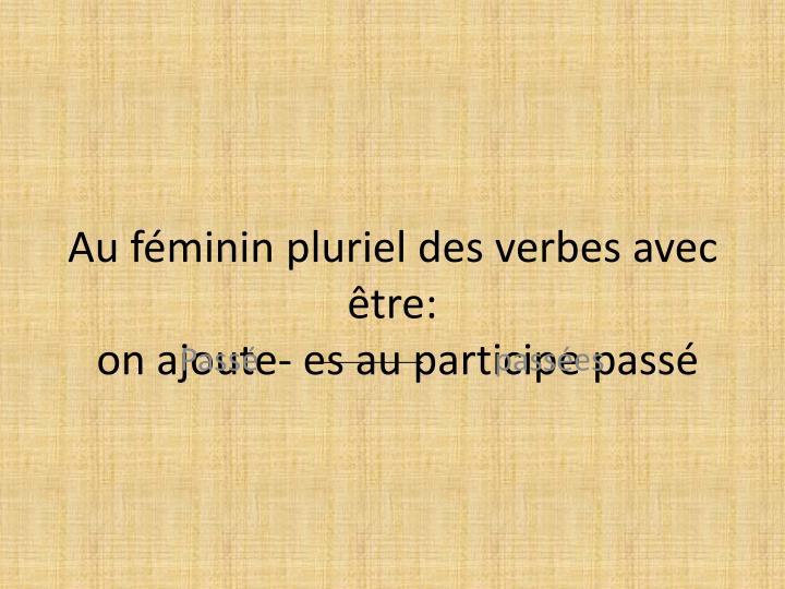Au féminin pluriel des verbes avec être: