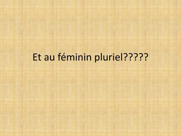 Et au féminin pluriel?????
