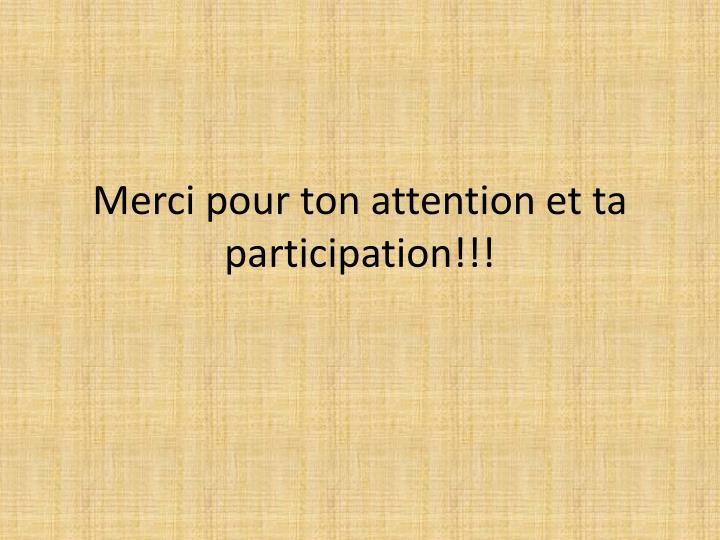Merci pour ton attention et ta participation!!!